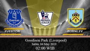 Prediksi Bola Everton Vs Burnley 04 May 2019