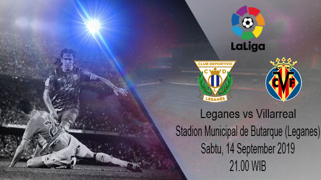 Prediksi Bola Leganes vs Villarreal 14 September 2019