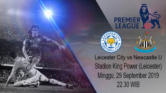 Prediksi Bola Leicester City vs Newcastle United 29 September 2019