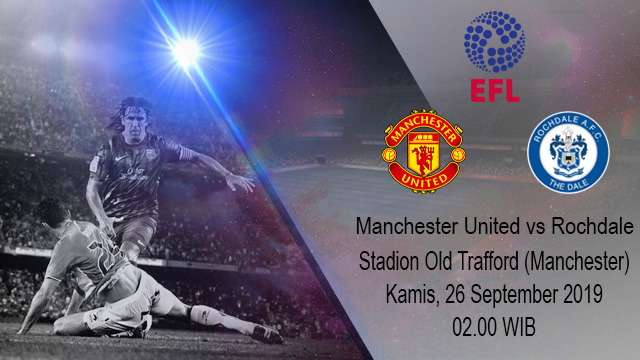 Prediksi Bola Manchester United vs Rochdale 26 September 2019