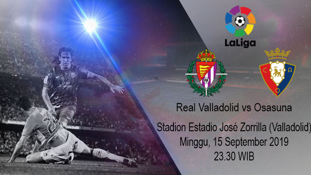 Prediksi Bola Real Valladolid vs Osasuna 15 September 2019