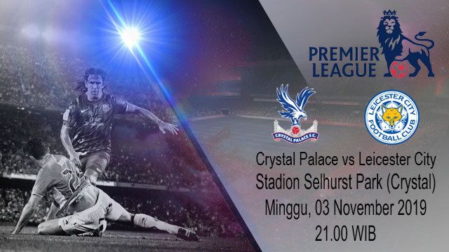 Prediksi Crystal Palace vs Leicester City 03 November 2019