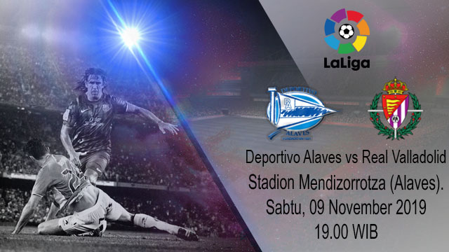 Prediksi Deportivo Alaves vs Real Valladolid 09 November 2019