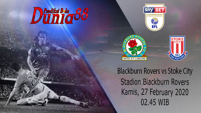 Prediksi Blackburn Rovers vs Stoke City 27 Februari 2020